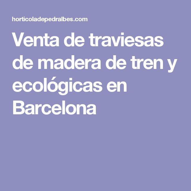 Venta de  traviesas de madera de tren y ecológicas en Barcelona