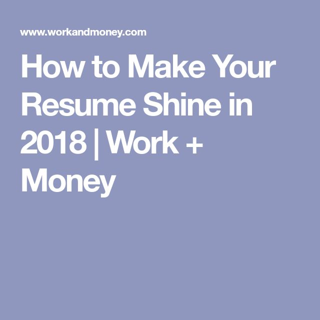 How to Make Your Resume Shine in 2018   Work + Money