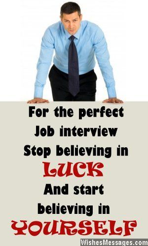 For the perfect job interview stop believing in luck and start believing in yourself. via WishesMessages.com