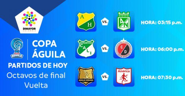 Partidos de hoy: Octavos de final  vuelta de la Copa Aguila 2017