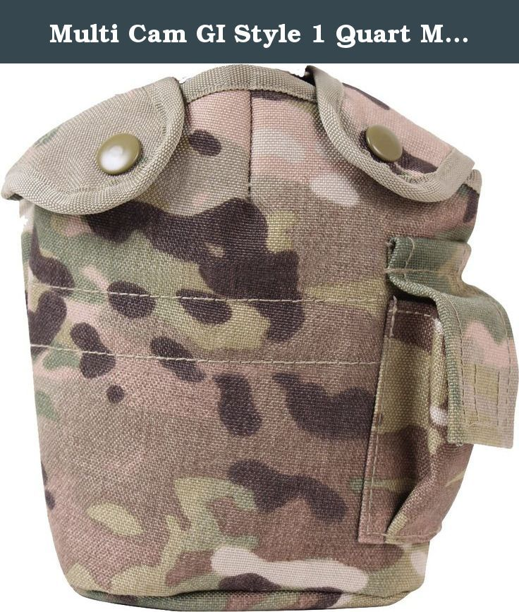 Multi Cam GI Style 1 Quart MOLLE Canteen Cover. Multi Cam GI Style 1 Quart MOLLE Canteen Cover - 1000D Cordura Nylon Multicam Fabric is U.S. Made & provided by Rothco, Multicam fabric is licensed through Crye Industries, MOLLE compatible 1 QT canteen cover, two button flaps, small pouch on side with hook & loop closure, pile lining, 2 MOLLE straps on back.
