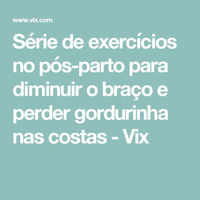 Série de exercícios no pós-parto para diminuir o braço e perder gordurinha nas costas - Vix