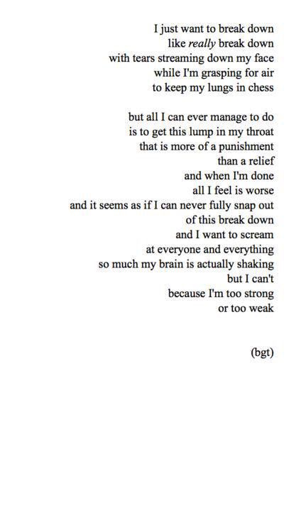 This couldn't be more accurate... Sometimes I feel like a true breakdown is what I need. Yet I can never let it happen..