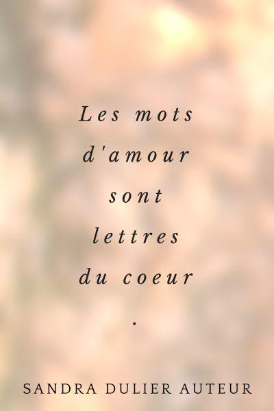 """""""Les mots d'amour sont lettres de coeur."""" Sandra Dulier Auteur - D'autres citations populaires sur http://www.sandradulier.com/blog/pinterest/5-citations-du-mois-1.html"""