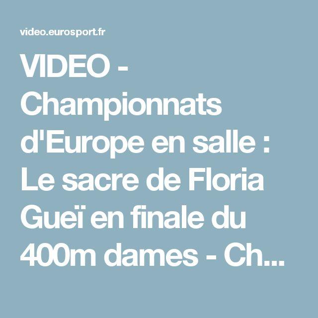 VIDEO - Championnats d'Europe en salle : Le sacre de Floria Gueï en finale du 400m dames - Championnats d'Europe en salle - Video Eurosport