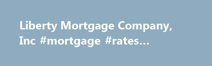 Liberty Mortgage Company, Inc #mortgage #rates #refinance http://mortgage.remmont.com/liberty-mortgage-company-inc-mortgage-rates-refinance/  #liberty mortgage # BBB Accreditation A BBB Accredited Business since BBB has determined that Liberty Mortgage Company, Inc. meets BBB accreditation standards. which include a commitment to make a good faith effort to resolve any consumer complaints. BBB Accredited Businesses pay a fee for accreditation review/monitoring and for support of BBB services…