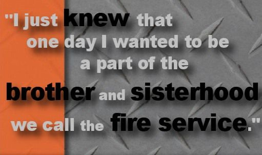 I am a former volunteer firefighter, though it may be in my past it's responsible for making me the man I am today!!!