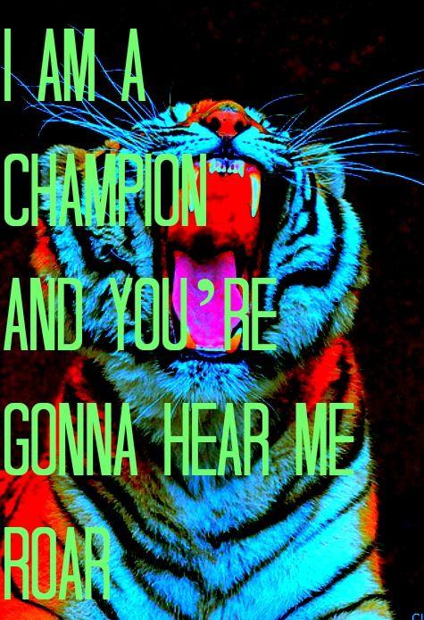 """""""I am a champion and you're gonna hear me roar."""" Katy Perry-Roar Lyrics  #lyrics #KatyPerry"""