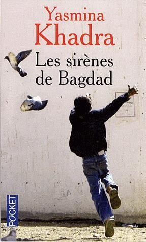 Critiques, citations, extraits de Les Sirènes de Bagdad de Yasmina Khadra. Autant le dire tout de suite, c'est une déception. Moi, qui avait beau...