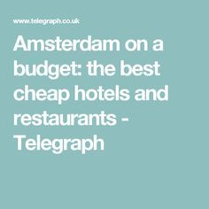 Amsterdam on a budget: the best cheap hotels and restaurants - Telegraph