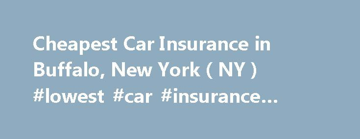 Cheapest Car Insurance in Buffalo, New York ( NY ) #lowest #car #insurance #rates #in #ny http://bahamas.nef2.com/cheapest-car-insurance-in-buffalo-new-york-ny-lowest-car-insurance-rates-in-ny/  # Car Insurance Agents in Buffalo, New York Buffalo, NY, is a classic American city that features a bustling downtown area as well as a number of quiet outlying suburbs. Homes run the gamut as many residents continue to live in and care for 100-year-old traditional structures while new housing…