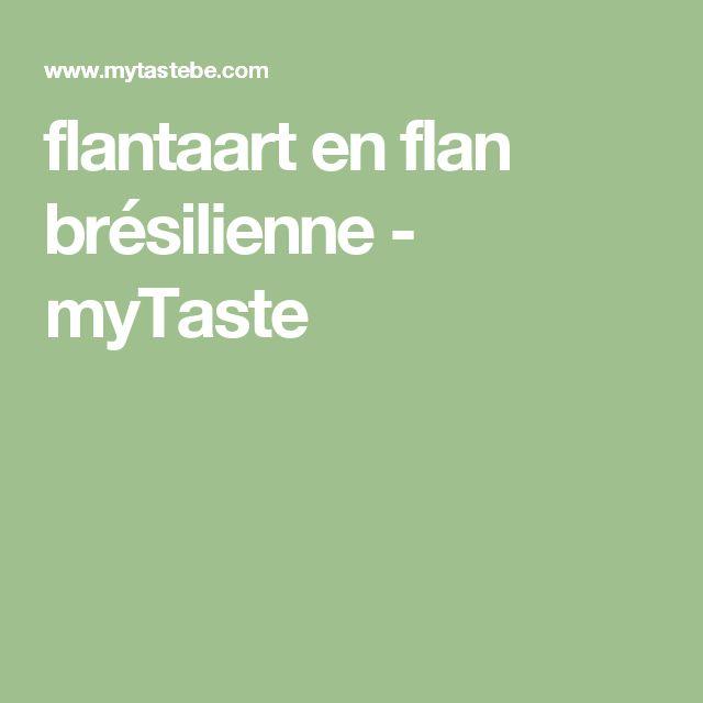 flantaart en flan brésilienne - myTaste
