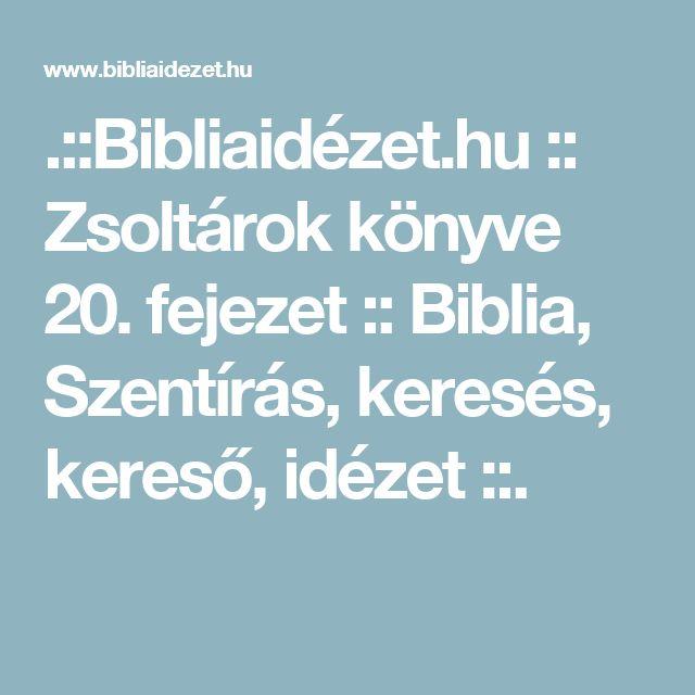 .::Bibliaidézet.hu :: Zsoltárok könyve 20. fejezet :: Biblia, Szentírás, keresés, kereső, idézet ::.