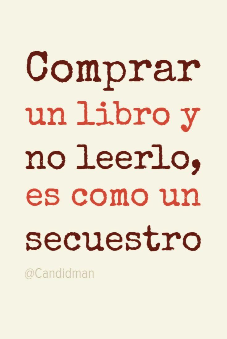 """""""Comprar un #Libro y no leerlo, es como un #Secuestro"""". @candidman #Frases #Reflexion #DiaNacionalDelLibro #DiaDelLibro #Libros #Candidman"""