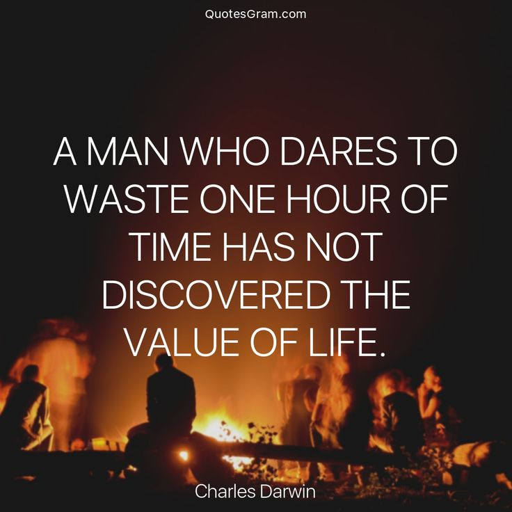 """Quote of The Day """"A man who dares to waste one hour of time has not discovered the value of life."""" - Charles Darwin  http://lnk.al/413F"""