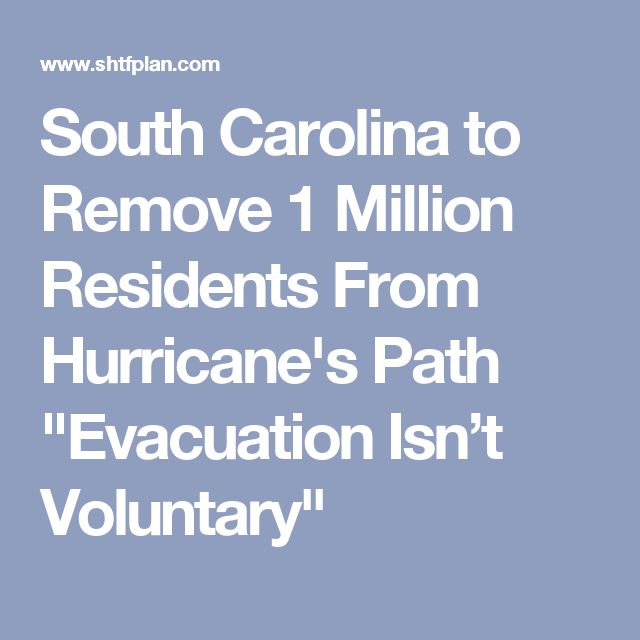 "South Carolina to Remove 1 Million Residents From Hurricane's Path ""Evacuation Isn't Voluntary"""