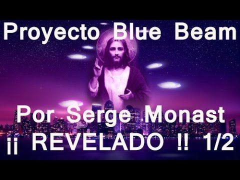 Proyecto Blue Beam, por Serge Monast. ¡¡ La verdad Revelada !!  parte 1/2.