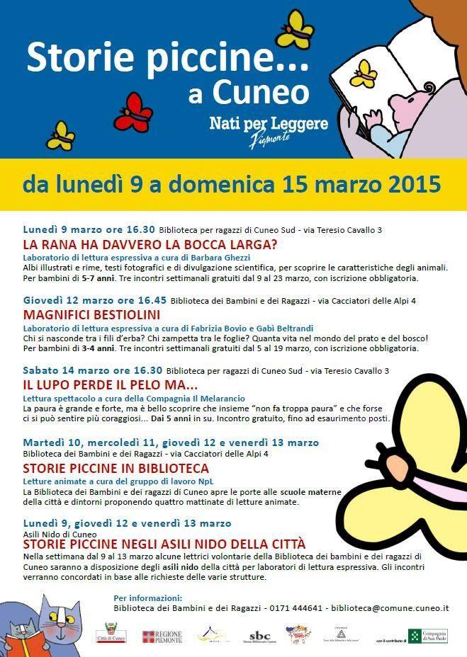 Da lunedì 9 a domenica 16 marzo, la Biblioteca dei Bambini e dei Ragazzi di Cuneo partecipa all'iniziativa Storie piccine che ITER (Centro di Cultura per l'Arte e la Creatività), in collaborazione con le Biblioteche civiche torinesi, promuove da alcuni anni su tutto il territorio piemontese.  http://www.comune.cuneo.gov.it/news/dettaglio/periodo/2015/03/05/storie-piccine-2.html