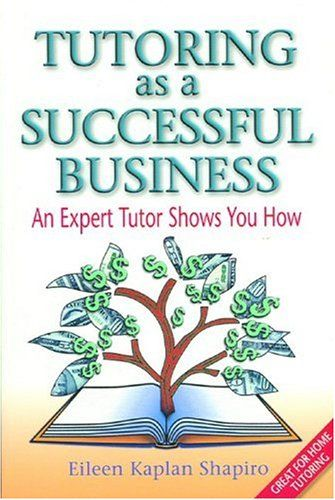 Tutoring as a Successful Business - An Expert Tutor Shows You How