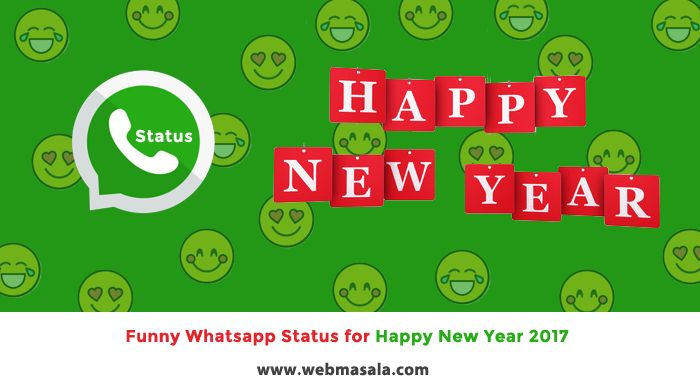 Below are the 50 Funny Whatsapp Status for Happy New Year 2017 you can share on Whatsapp App. You can check the collection of Funny Happy New Year Status