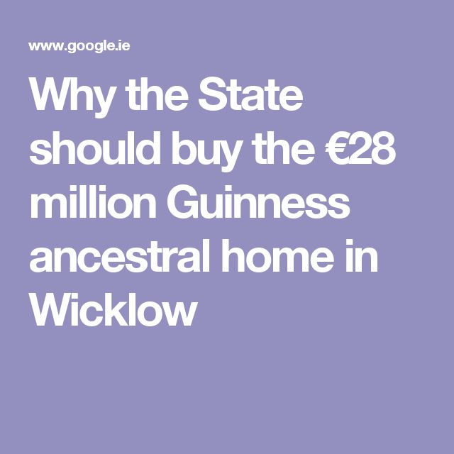 Why the State should buy the €28 million Guinness ancestral home in Wicklow