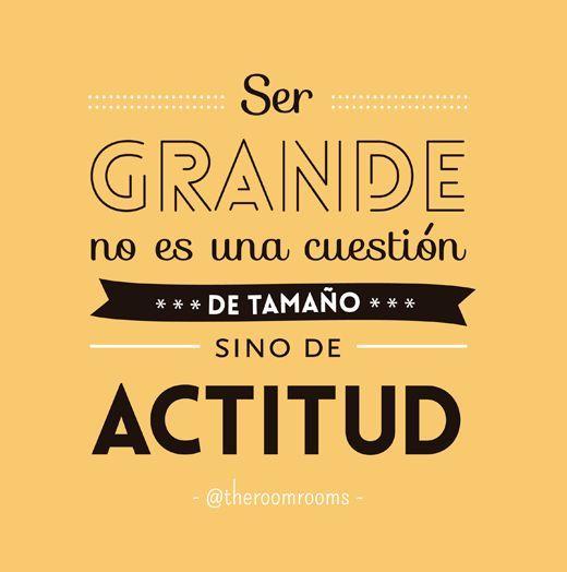 Ser grande no es cuestión de tamaño sino de actitud. Frases de inspiración para hacer lo que amas. Éxito.