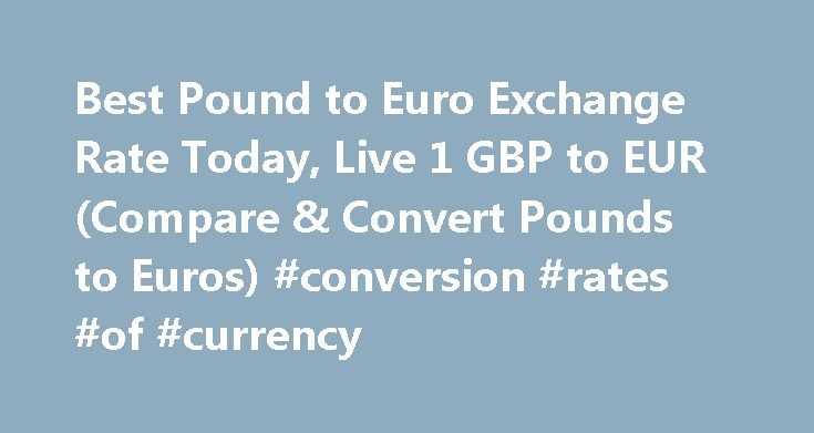 Best Pound to Euro Exchange Rate Today, Live 1 GBP to EUR (Compare & Convert Pounds to Euros) #conversion #rates #of #currency http://currency.remmont.com/best-pound-to-euro-exchange-rate-today-live-1-gbp-to-eur-compare-convert-pounds-to-euros-conversion-rates-of-currency/  #euro rate # Best Pound to Euro Exchange Rate (GBP/EUR) Today FREE over £700£5 Under £700 The tourist exchange rates were valid at Friday 28th of October 2016 08:37:56 AM, however, please check with relevant currency…
