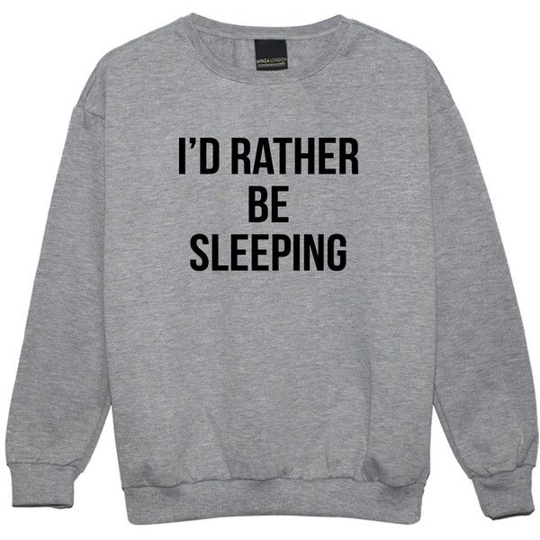 Rather Be Sleeping Sweater Jumper Funny Fun Tumblr Hipster Swag Grunge... ($20) ❤ liked on Polyvore featuring black, sweatshirts and women's clothing