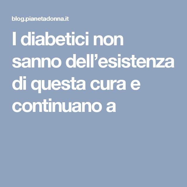 I diabetici non sanno dell'esistenza di questa cura e continuano a