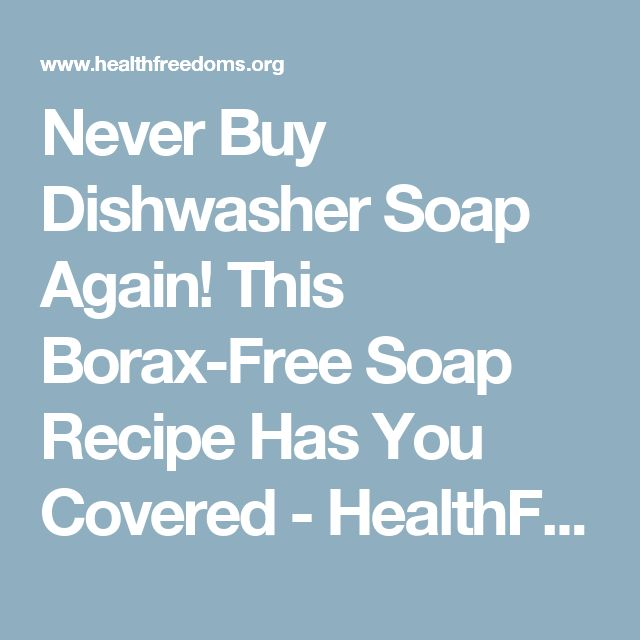 Never Buy Dishwasher Soap Again! This Borax-Free Soap Recipe Has You Covered  - HealthFreedoms