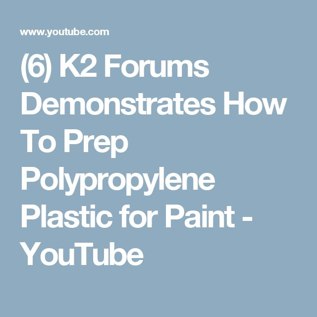 (6) K2 Forums Demonstrates How To Prep Polypropylene Plastic for Paint - YouTube