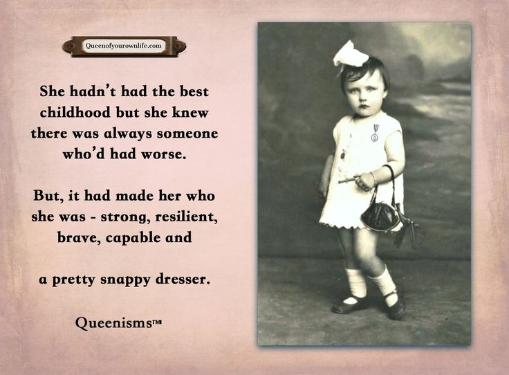 She hadn't had the best childhood but she knew there was always someone who'd had worse. But, it had made her who she was - strong, resilient, brave, capable and a pretty snappy dresser. - Queenisms™