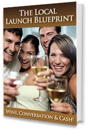 The Local Launch Strategy - Wine, Conversation  CASH!
