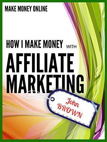 HOW I MAKE MONEY  WITH  AFFILIATE MARKETING: MAKING MONEY ONLINE WITH AFFILIATE MARKETING/FREELANCING by John Brown http://www.amazon.co.uk/dp/B0193RHLA2/ref=cm_sw_r_pi_dp_sWnKwb1KJN3T1