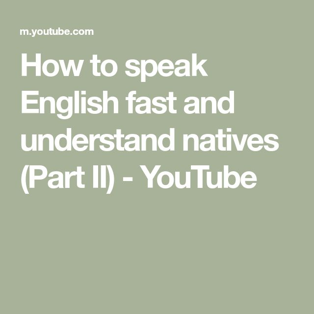 How To Speak English Fast And Understand Natives Part Ii Youtube In 2021 Speaking English Understanding English