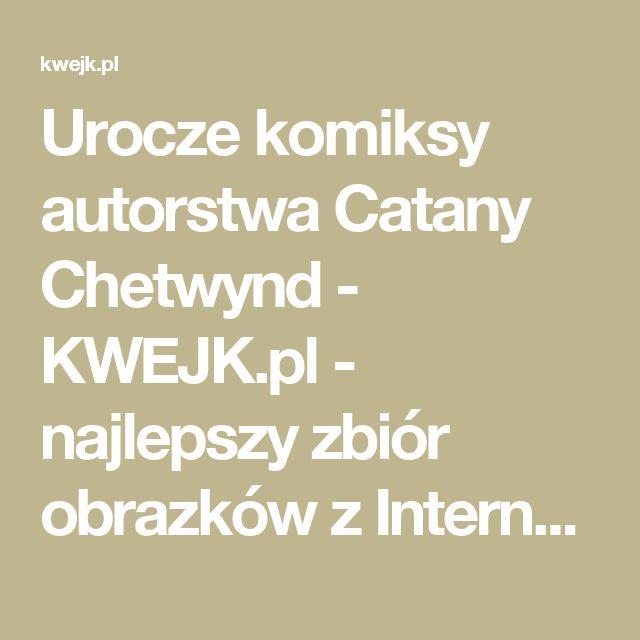 Urocze komiksy autorstwa Catany Chetwynd - KWEJK.pl - najlepszy zbiór obrazków z Internetu!