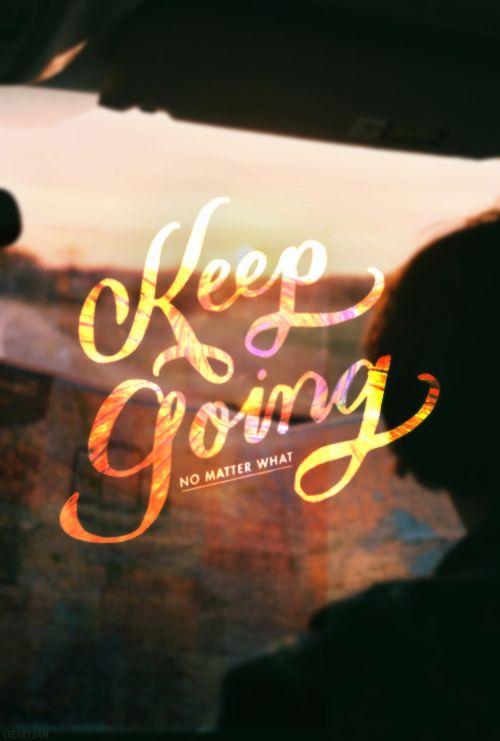keep going no matter what
