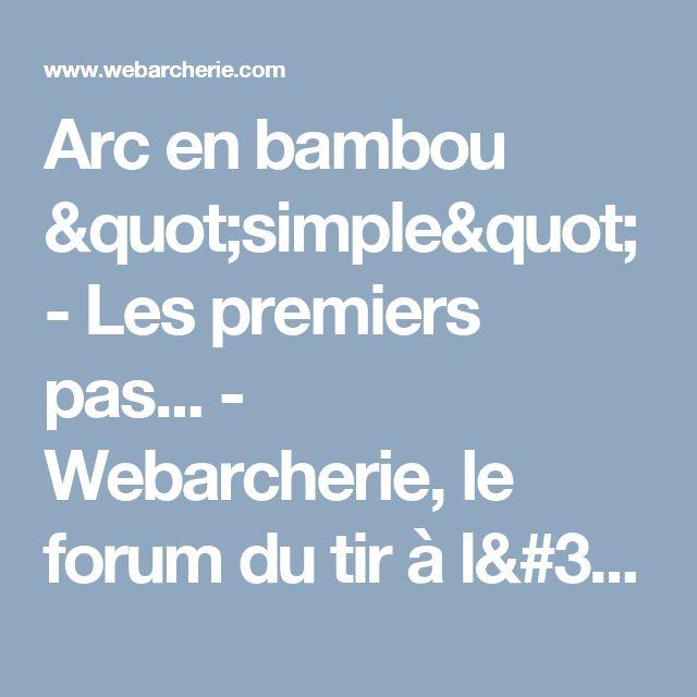 """Arc en bambou """"simple"""" - Les premiers pas... - Webarcherie, le forum du tir à l'arc"""