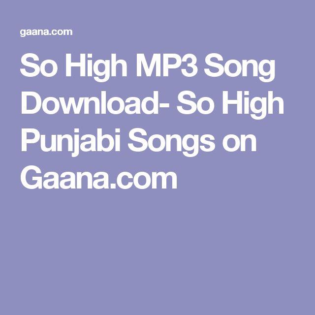 So High Mp3 Song Download So High Punjabi Songs On Gaana Com Songs Mp3 Song Download Mp3 Song