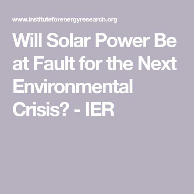 Will Solar Power Be At Fault For The Next Environmental Crisis Ier Solar Power Solar Power