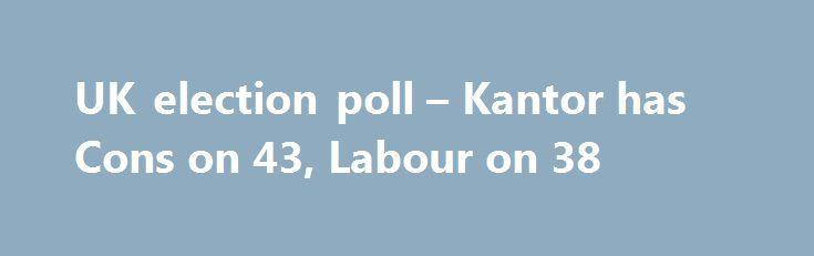 UK election poll – Kantor has Cons on 43, Labour on 38 http://betiforexcom.livejournal.com/24668201.html  I'm expecting more polling results for the election, this is from Kantor - Conducted from June 1 to 7 Shows a 5 point gap favouring May, whereas the previous Kantor poll had PM May with a 10 point lead (the previous poll from the firm was on May 31st)The post UK election poll – Kantor has Cons on 43, Labour on 38 appeared first on Forex news forex trade…