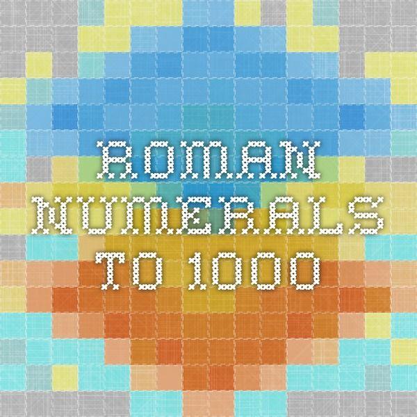 Roman Numerals to 1000 Link: http://romannumerals.babuo.com/roman-numerals-1-1000