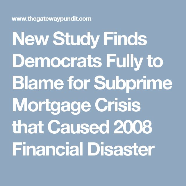 New Study Finds Democrats Fully to Blame for Subprime Mortgage Crisis that Caused 2008 Financial Disaster