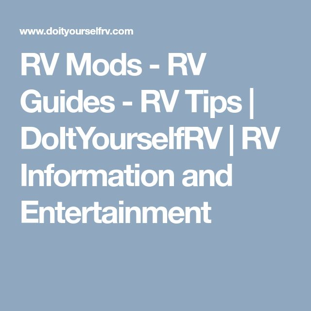 RV Mods - RV Guides - RV Tips | DoItYourselfRV | RV Information and Entertainment