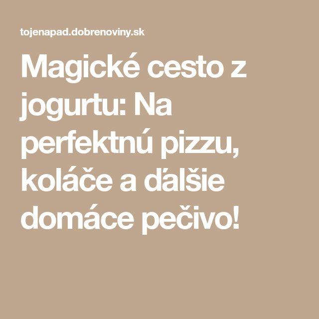 Magické cesto z jogurtu: Na perfektnú pizzu, koláče a ďalšie domáce pečivo!