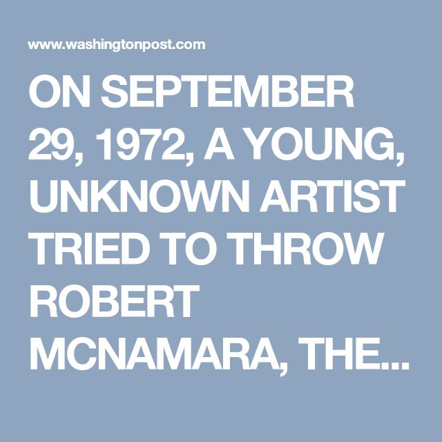 ON SEPTEMBER 29, 1972, A YOUNG, UNKNOWN ARTIST TRIED TO THROW ROBERT MCNAMARA, THE FORMER SECRETARY OF DEFENSE, OFF THE MARTHA'S VINEYARD FERRY. THIS IS WHY. - The Washington Post