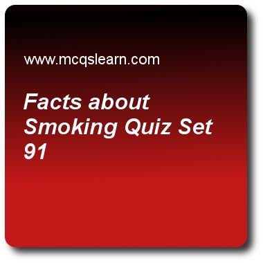 Facts About Smoking Quizzes:  O level biology Quiz 91 Questions and Answers - Practice biology quizzes based questions and answers to study facts about smoking quiz with answers. Practice MCQs to test learning on facts about smoking, o level 2014 biology, pollution: pesticides and ddt, biology test questions, viruses: biochemical parasites quizzes. Online facts about smoking worksheets has study guide as nicotine (c10h14n2), answer key with answers as is a carcinogenic substance..