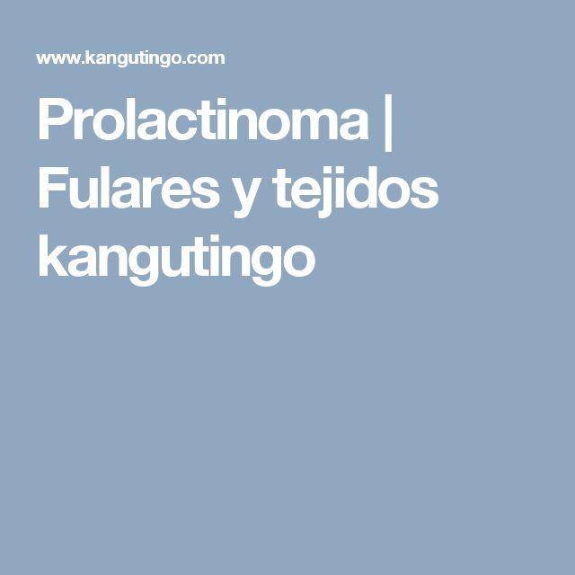 Prolactinoma         |          Fulares y tejidos kangutingo