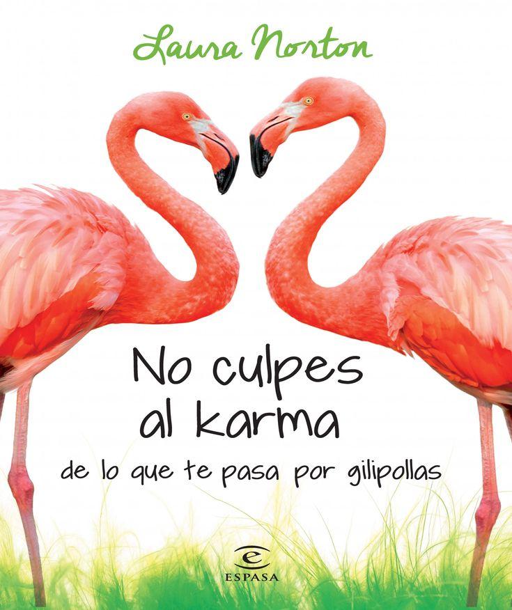 Norton, Laura No culpes al karma de lo que te pasa por gilipollas. Barcelona : Espasa, cop. 2014