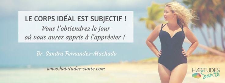 Le corps idéal est subjectif, vous l'obtiendrez le jour où vous aurez appris à l'apprécier - citation Sandra Fernandes-Machado - Habitudes Santé pour mieux vivre son surpoids ou son obésité